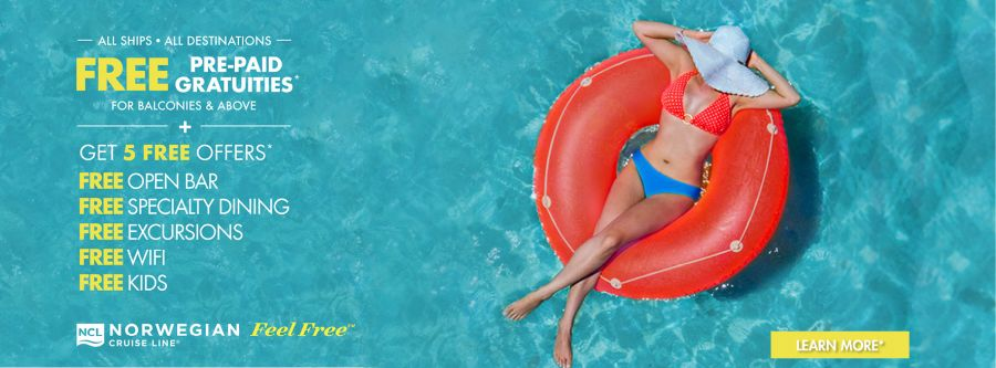 Norwegian Cruise Line Free Pre-Paid Gratuities For Balconies and Above PLUS Get Five Free Offers* Free Open Bar, Free Specialty Dining, Free Excursions, free Wifi, Free Kids. Terms and Conditions Apply. Click to learn more.